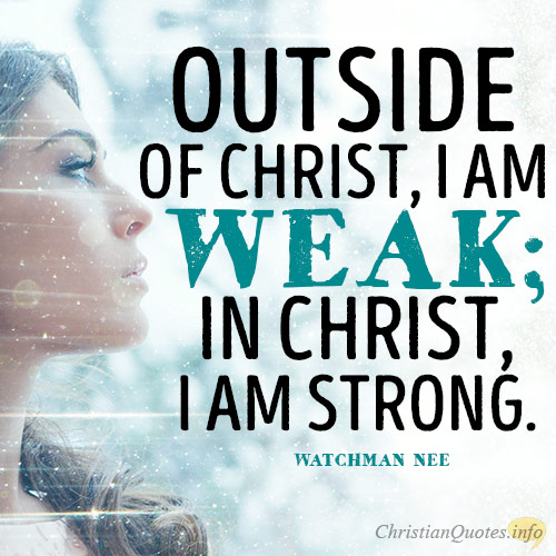 Outside-of-Christ-I-am-weak-in-Christ-I-am-strong